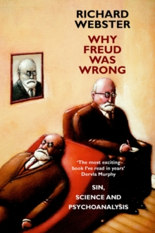 Why Freud Was Wrong : Sin, Science and Psychoanalysis, Paperback