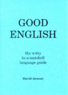 Good English : The Witty in-a-nutshell Language Guide, Paperback