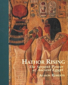Hathor Rising : The Secret Power of Ancient Egypt, Paperback