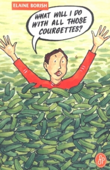 What Will I Do with All Those Courgettes?, Paperback