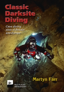 Classic Darksite Diving : Cave Diving Sites of Britain and Europe, Paperback