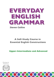 Everyday English Grammar : A Self-Study Course in Essential English Constructions: Upper-Intermediate and Advanced Upper-intermediate and advanced, Paperback Book