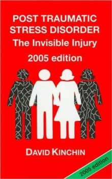Post Traumatic Stress Disorder : The Invisible Injury, Paperback