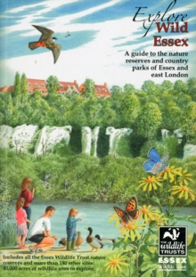 Explore Wild Essex : A Guide to the Nature Reserves and Country Parks of Essex and East London, Paperback Book