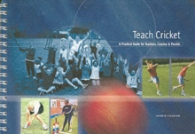 Teach Cricket : A Practical Guide for Teachers, Coaches & Parents, Spiral bound