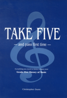 Take Five and Pass First Time : The Essential Independent Manual for Students Preparing for the Grade Five Theory of Music Examination of the Associated Board of the Royal Schools of Music, Paperback Book
