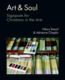 Art and Soul : Signposts for Christians in the Arts, Paperback