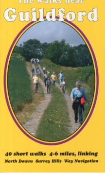The Walks Near Guildford : 40 Short Walks 4-6 Miles, Linking North Downs Surrey Hills Wey Navigation, Paperback