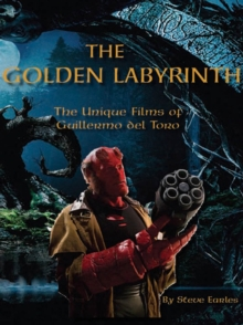 The Golden Labyrinth : The Unique Films of Guillermo Del Torro, Paperback
