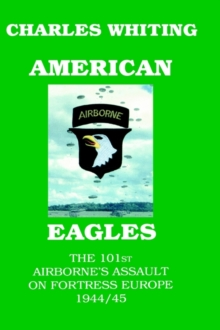 American Eagles : The 101st Airborne's Assault on Fortress Europe 1944/45, Hardback