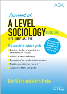 Succeed at A Level Sociology Book One Including AS Level : The Complete Revision Guide, Paperback Book