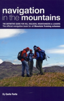 Navigation in the Mountains : The Definitive Guide for Hill Walkers, Mountaineers & Leaders - the Official Navigation Book for All Mountain Leader Training Schemes, Paperback