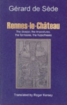 Rennes-le-Chateau : The Dossier, the Impostures, the Fantasies, the Hypothesis, Paperback