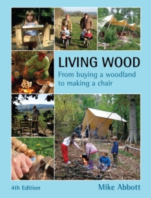 Living Wood : From Buying a Woodland to Making a Chair, Paperback