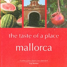 Mallorca, the Taste of a Place : A Culinary Guide to a Beautiful Island, Paperback