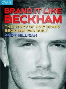 Brand it Like Beckham : The Story of How Brand Beckham Was Built, Paperback