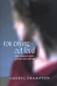 For Crying Out Loud : One Woman's Story of Hope and Courage, Paperback