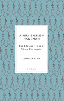 A Very English Hangman : The Life and Times of Albert Pierrepoint, Hardback