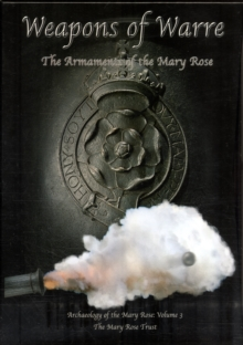"Weapons of Warre : The Ordnance of the ""Mary Rose"", Hardback"