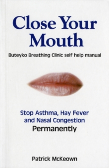 Close Your Mouth : Buteyko Clinic Handbook for Perfect Health, Paperback
