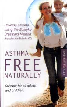 Asthma Free Naturally : Reverse Asthma Using the Buteyko Breathing Method, Suitable for All Adults and Children (includes Free Buteyko CD), Mixed media product Book