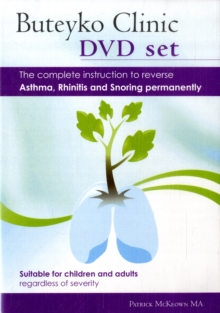 Buteyko Clinic Method; the Complete Instruction to Reverse Asthma, Rhinitis and Snoring Permanently : Suitable for Children and All Adults Regardless of Severity, Mixed media product