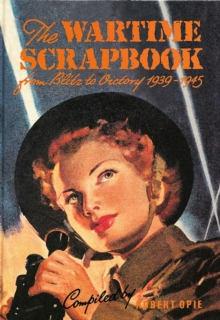 Wartime Scrapbook : From Blitz to Victory 1939-1945, Hardback