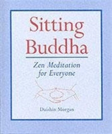 Sitting Buddha : Zen Meditation for Everyone,