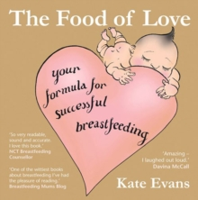 The Food of Love : Your Formula for Successful Breastfeeding, Paperback Book