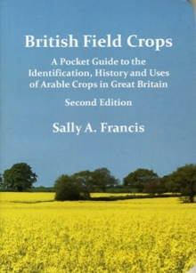 British Field Crops : A Pocket Guide to the Identification, History and Uses of Arable Crops in Great Britain, Paperback