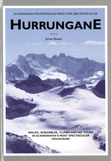 Scandinavian Mountains and Peaks Over 2000 Metres in the Hurrungane : Walks, Scrambles, Climbs and Ski Tours in Scandinavia's Most Spectacular Mountains, Hardback