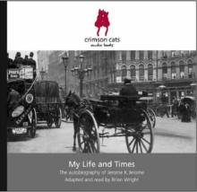 My Life and Times : The Autobiography of Jerome K Jerome, CD-Audio