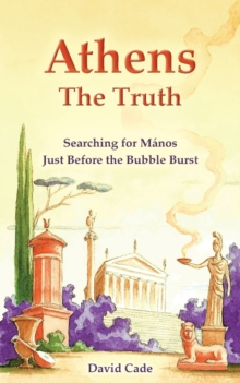 Athens - the Truth : Searching for Manos, Just Before the Bubble Burst, Paperback Book