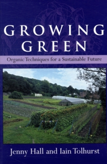 Growing Green : Organic Techniques for a Sustainable Future, Paperback Book