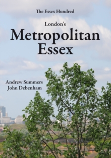 London's Metropolitan Essex : Events and Personalities from Essex in London, Paperback