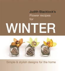 Judith Blacklock's Flower Recipes for Winter : Simple and Stylish Designs for the Home, Hardback