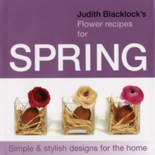 Judith Blacklock's Flower Recipes for Spring : Simple and Stylish Designs for the Home, Hardback