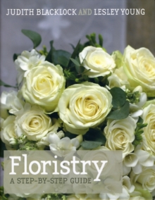 Floristry : A Step-by-step Guide, Hardback