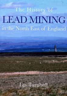 The History of Lead Mining in the North East of England, Paperback