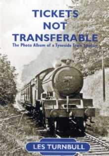 Tickets Not Transferable : The Photo Album of a Tyneside Trainspotter, Paperback