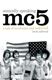"""MC5"", Sonically Speaking : A Tale of Revolution and Rock 'n' Roll, Paperback Book"