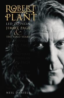 Robert Plant : Led Zeppelin, Jimmy Page and the Solo Years, Paperback