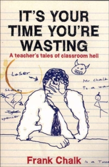 It's Your Time You're Wasting : A Teacher's Tales of Classroom Hell, Paperback