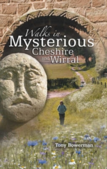 Walks in Mysterious Cheshire and Wirral : Fourteen Circular Walks Through Cheshire and Wirral's Historic Countryside, Paperback