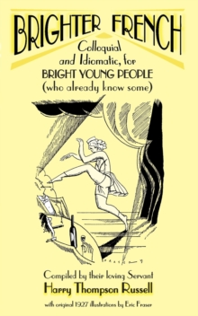 Brighter French : Colloquial and Idiomatic, for Bright Young People (who Already Know Some), Paperback