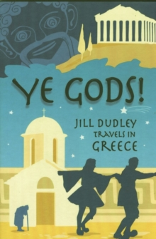 Ye Gods! : Travels in Greece, Paperback Book