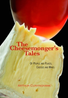 The Cheesemonger's Tales : of People and Places, Cheeses and Wines, Hardback