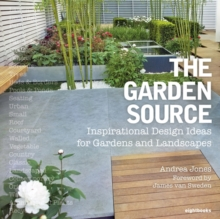 The Garden Source : Inspirational Design Ideas for Gardens and Landscapes, Paperback Book