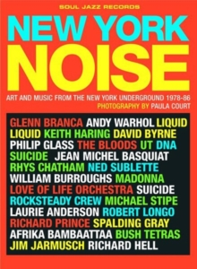 New York Noise : Art and Music from the New York Underground 1978-88, Paperback
