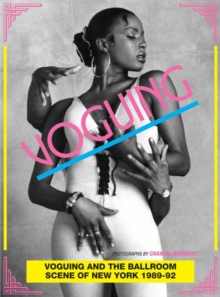 Voguing and the House Ballroom Scene of New York 1989-92, Paperback
